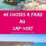 Vous vous demandez quoi faire au Cap-Vert ? Une liste complète des meilleures choses à faire au Cap-Vert. Explorez les lieux secrets du Cap-Vert avec ce guide de voyage du Cap-Vert. Vous y trouverez les meilleures choses à faire dans chaque île du Cap-Vert comme Brava, Fogo ou Santao Antao. Mais aussi les meilleures plages des îles du Cap-Vert comme Sal, Boa Vista et Maio. #capvert #caboverde #vacances #afrique #capverdiennes #plages #santoantao #vacanceshiver #vacancesplages #randonnee #capverdien