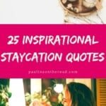 25 Inspirational Staycation Quotes that you'll love. Get inspired to spend a lovely vacation at home and find staycation ideas. #staycation #staycationquotes #vacationathome #staycationideas