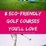 Looking for eco-friendly golf courses? This ultimate guide to the best sustainable golf courses around the world will show you some hidden gems and some of the most known and beautiful golf courses out there. However these golf courses are environment friendly and put great efforts in native plants preservation and water conservation. #golfcourses #sustainabletravel #golf