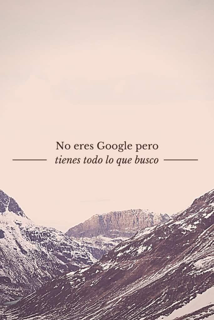 romantic spanish phrases (15), No eres Google pero tienes todo lo que busco