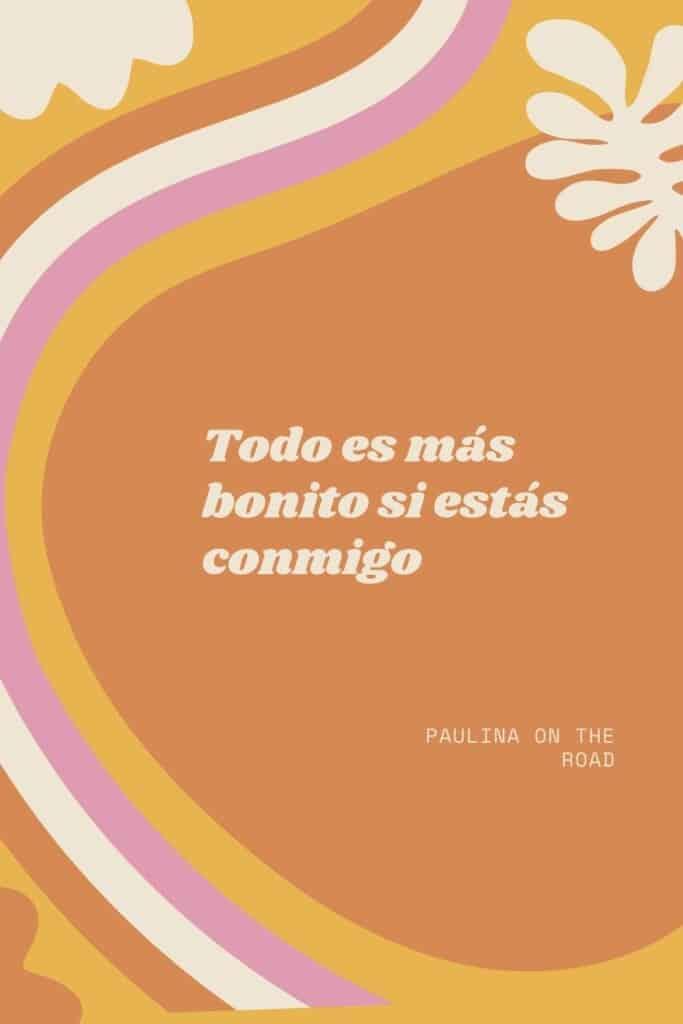 romantic spanish phrases (4), Todo es más bonito si estás conmigo