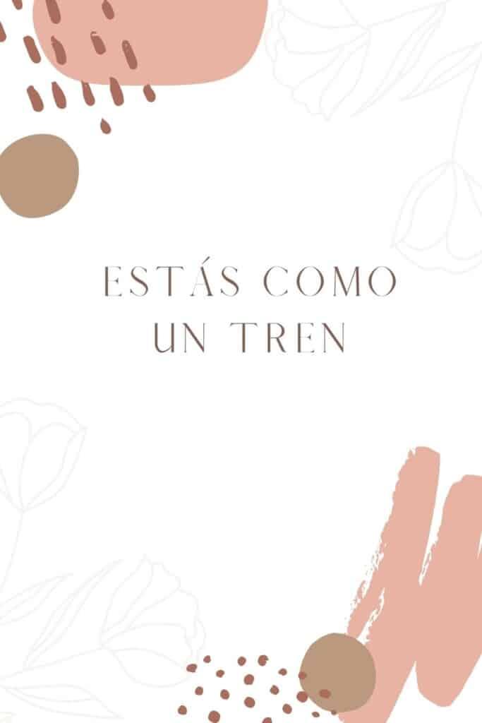 romantic spanish phrases (7), Estás como un tren