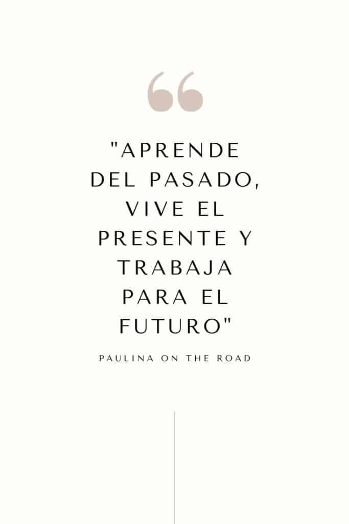 Aprende del pasado, vive el presente y trabaja para el futuro