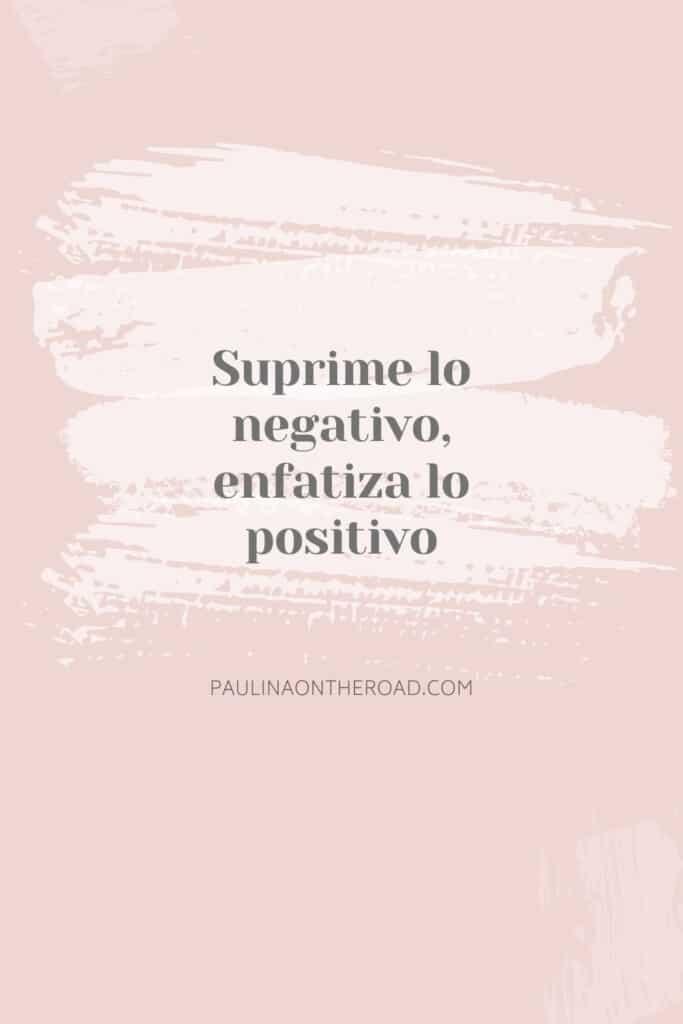 Suprime lo negativo, enfatiza lo positivo