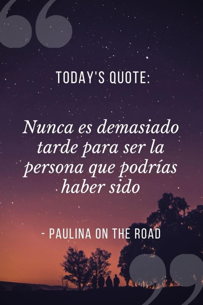 Nunca es demasiado tarde para ser la persona que podrías haber sido