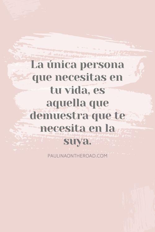 La única persona que necesitas en tu vida, es aquella que demuestra que te necesita en la suya.