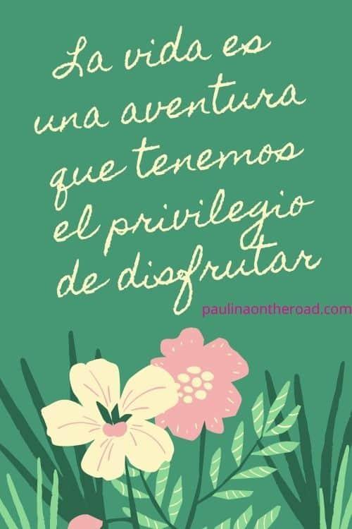La vida es una aventura que tenemos el privilegio de disfrutar
